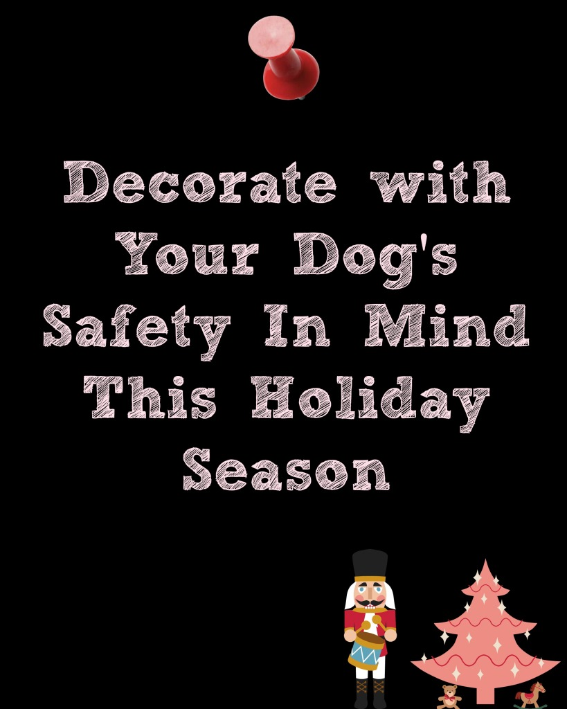 Decorate with Your Dogs Safety In Mind This Holiday Season. How to Prepare Your Dog for the Holidays Part 2
