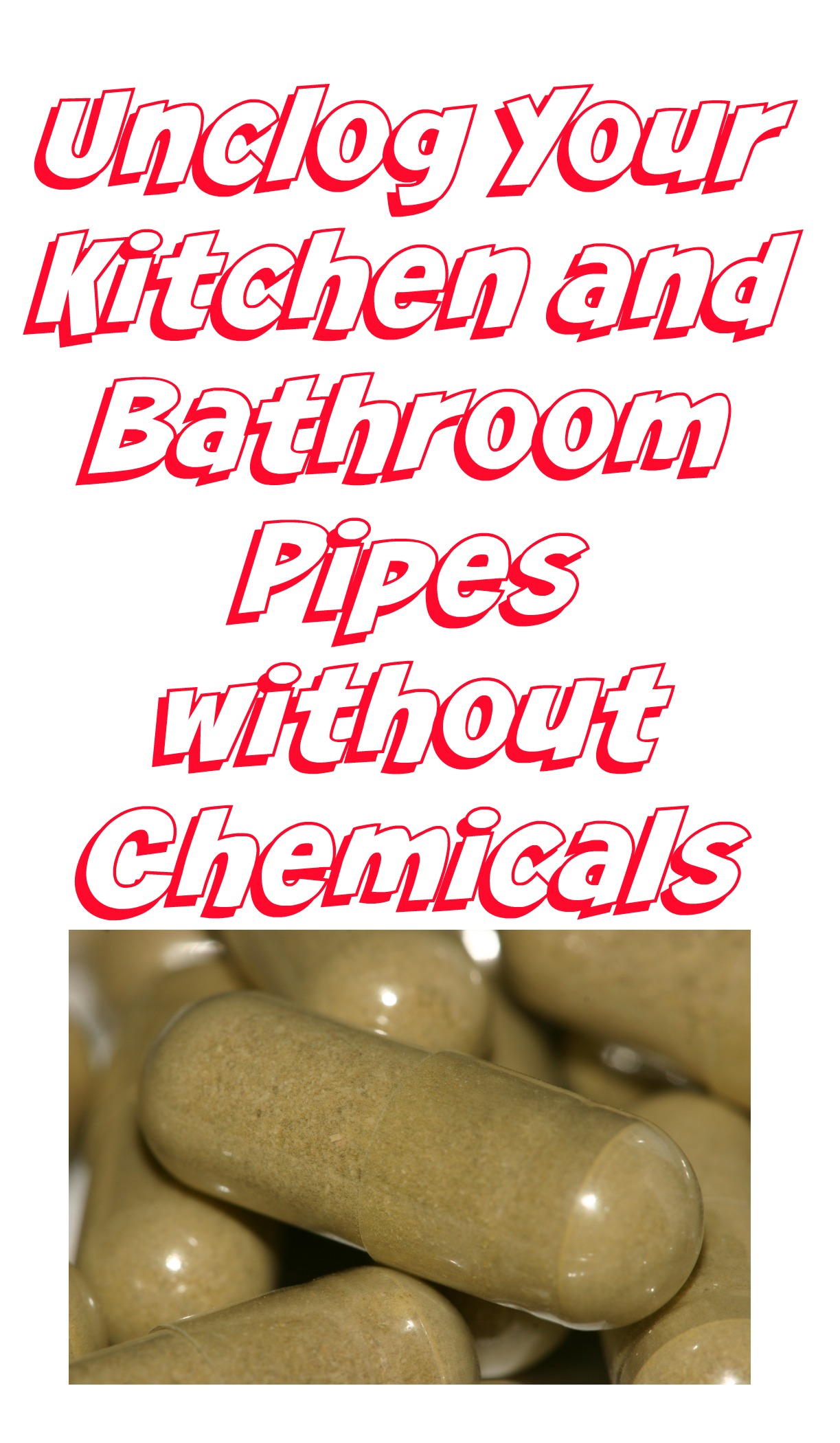 Unclog Your Kitchen and Bathroom Pipes without Chemicals